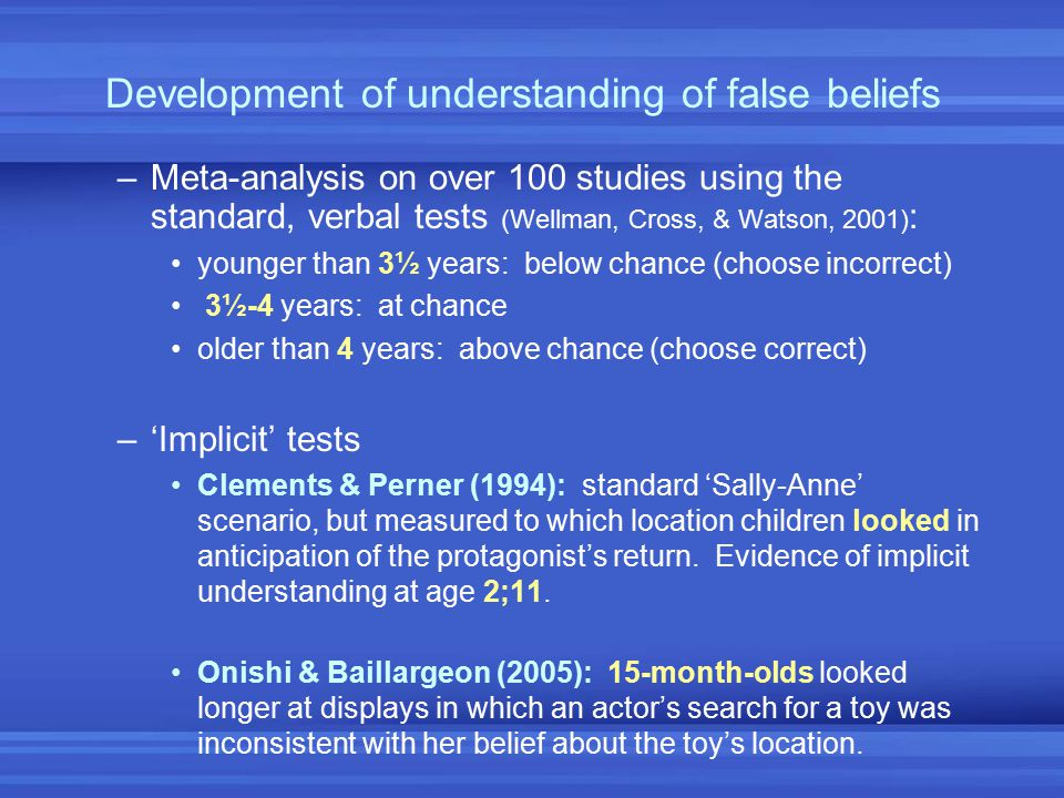 Development of understanding of false beliefs –Meta-analysis on over 100 studies using the standard, verbal tests (Wellman, Cross, & Watson, 2001) : y