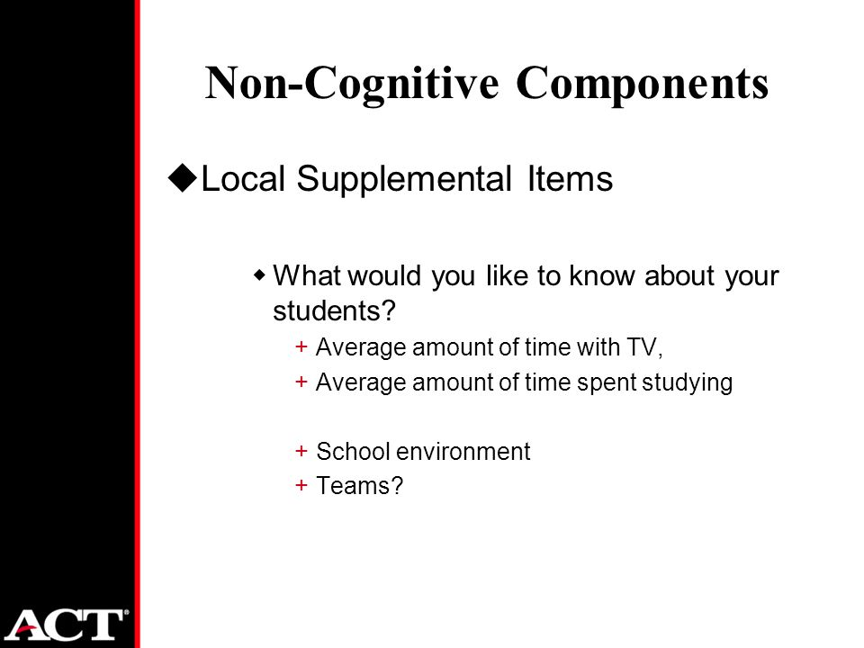 Non-Cognitive Components uLocal Supplemental Items wWhat would you like to know about your students.