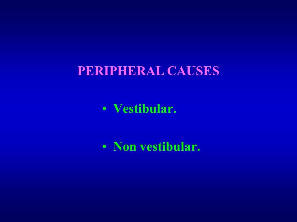 PERIPHERAL CAUSES Vestibular. Non vestibular.