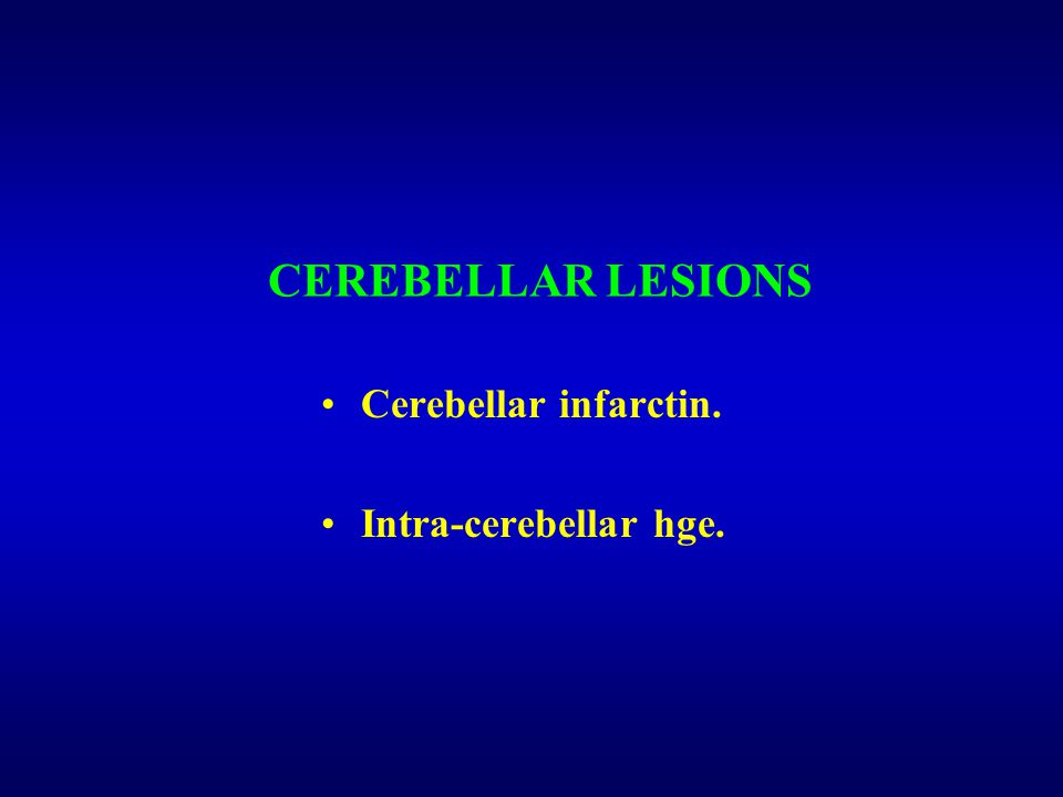 CEREBELLAR LESIONS Cerebellar infarctin. Intra-cerebellar hge.