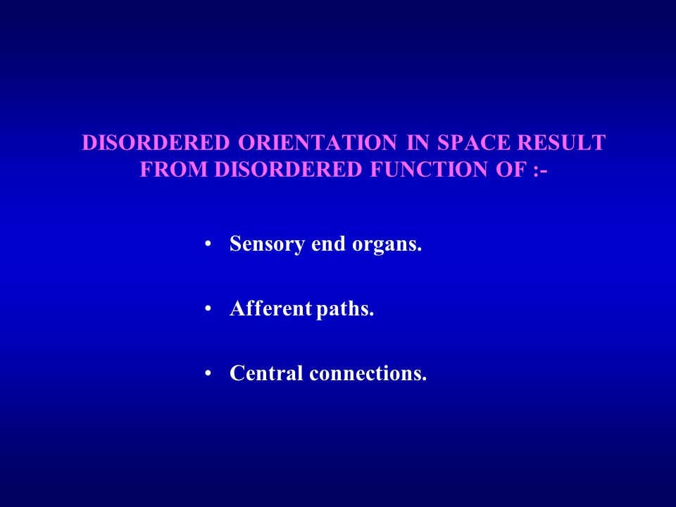 DISORDERED ORIENTATION IN SPACE RESULT FROM DISORDERED FUNCTION OF :- Sensory end organs.