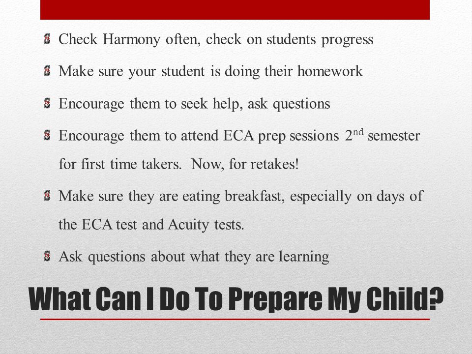 What Can I Do To Prepare My Child? Check Harmony often, check on students progress Make sure your student is doing their homework Encourage them to se