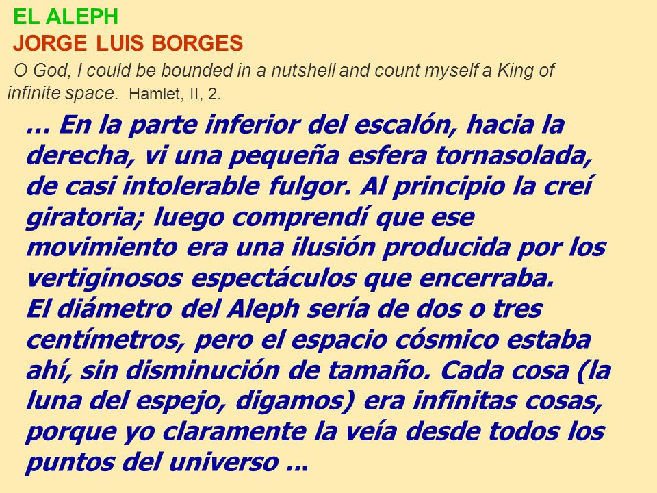 EL ALEPH JORGE LUIS BORGES O God, I could be bounded in a nutshell and count myself a King of infinite space. Hamlet, II, 2. … En la parte inferior de