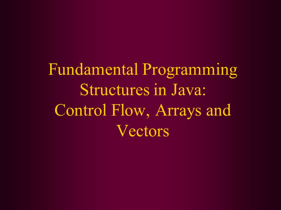 In this class, we will cover: Blocks and scope Writing decision-making statements Writing loops Declaring and accessing arrays and vectors