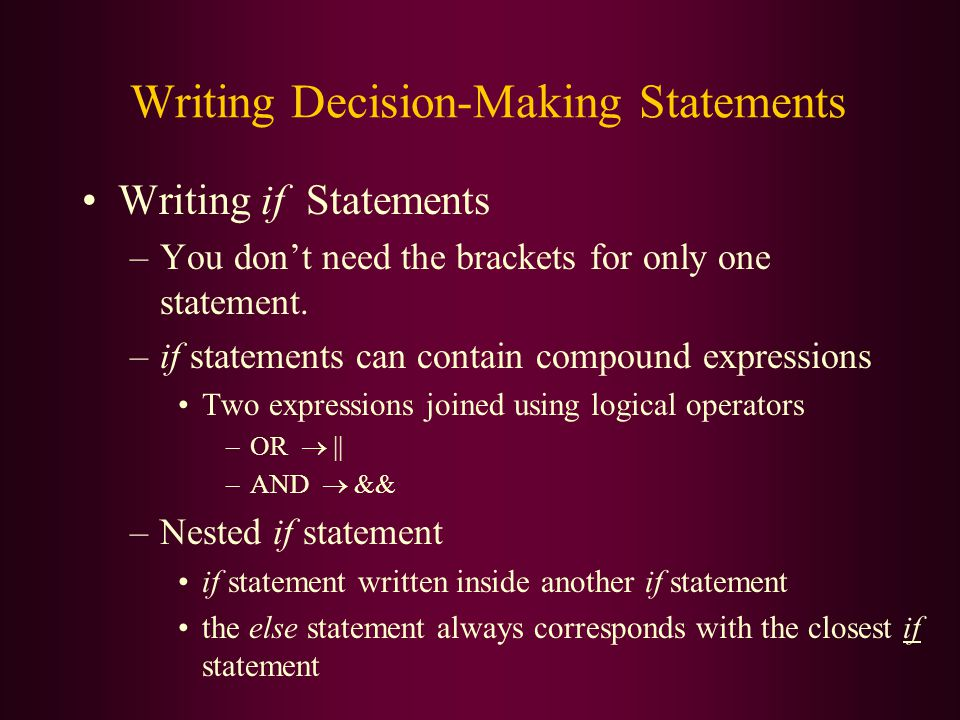 Writing Decision-Making Statements Writing if Statements –You don't need the brackets for only one statement.