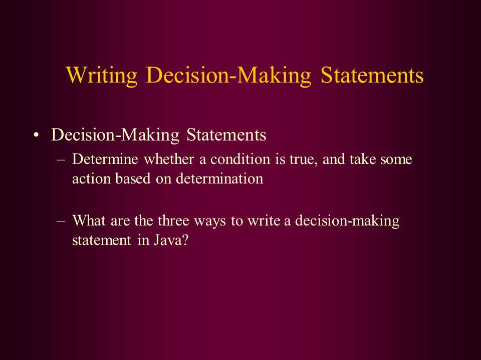 Three ways to write decision-making statements: –if statement –switch statement –conditional operator