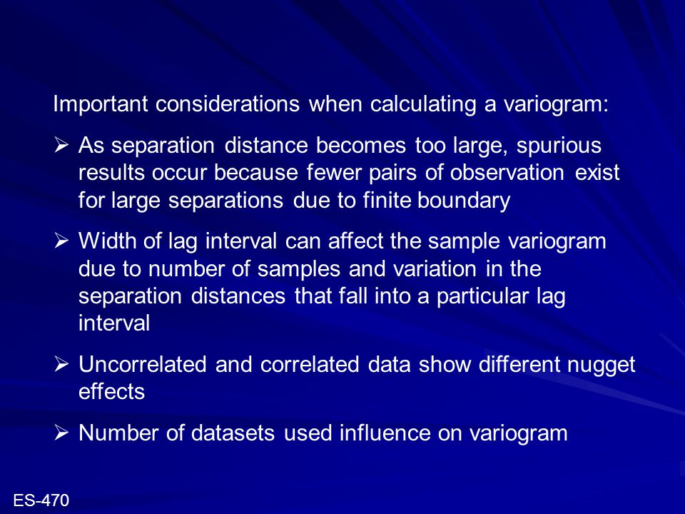 Important considerations when calculating a variogram:  As separation distance becomes too large, spurious results occur because fewer pairs of obser