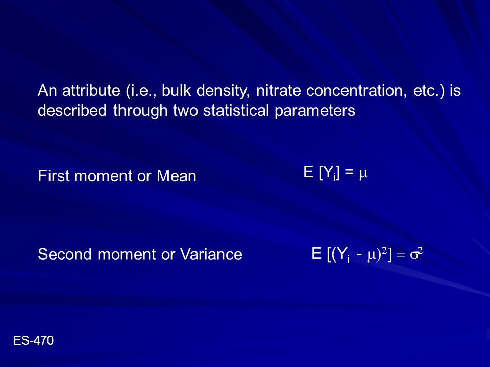 An attribute (i.e., bulk density, nitrate concentration, etc.) is described through two statistical parameters E [Y i ] =  First moment or Mean E [(Y