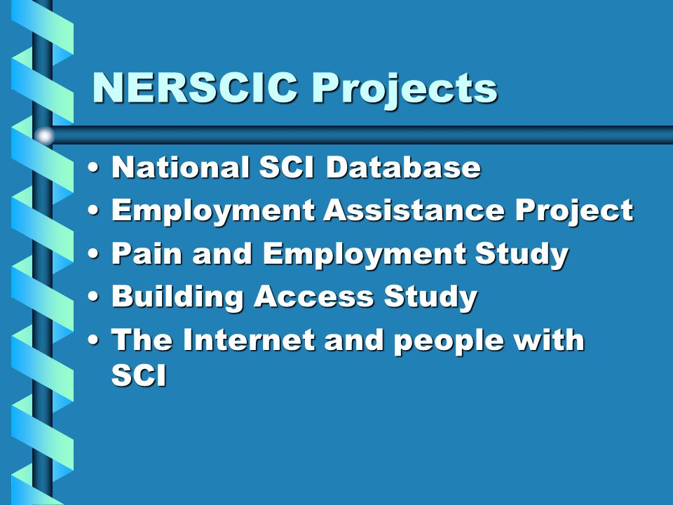 NERSCIC Projects National SCI DatabaseNational SCI Database Employment Assistance ProjectEmployment Assistance Project Pain and Employment StudyPain and Employment Study Building Access StudyBuilding Access Study The Internet and people with SCIThe Internet and people with SCI