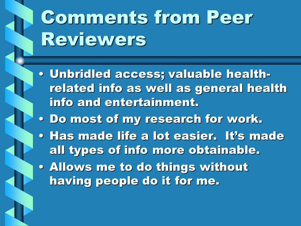 Comments from Peer Reviewers Unbridled access; valuable health- related info as well as general health info and entertainment.Unbridled access; valuable health- related info as well as general health info and entertainment.
