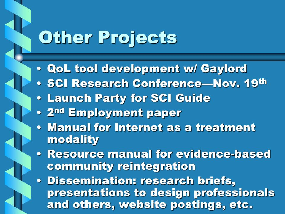 Other Projects QoL tool development w/ GaylordQoL tool development w/ Gaylord SCI Research Conference—Nov.