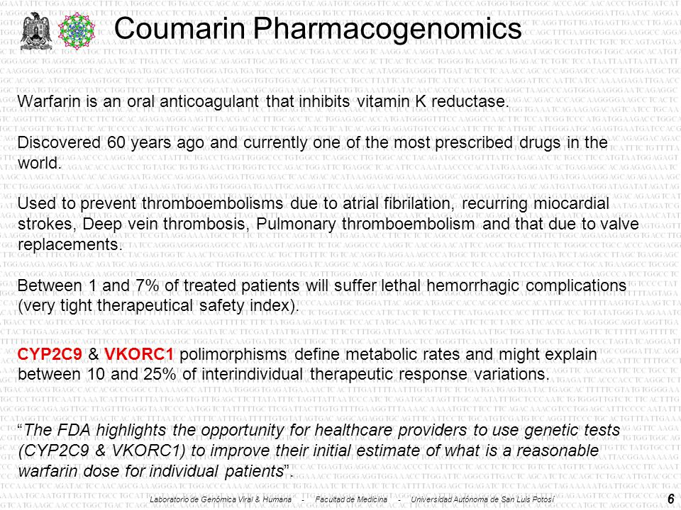 6 Coumarin Pharmacogenomics Warfarin is an oral anticoagulant that inhibits vitamin K reductase.