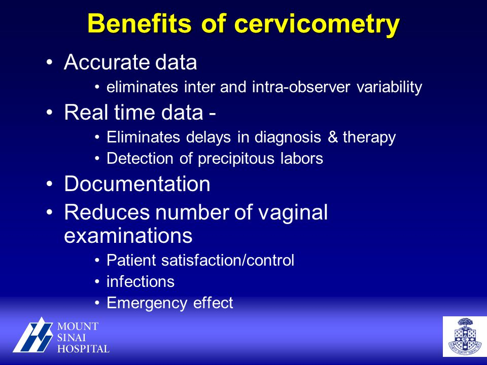 Benefits of cervicometry Accurate data eliminates inter and intra-observer variability Real time data - Eliminates delays in diagnosis & therapy Detection of precipitous labors Documentation Reduces number of vaginal examinations Patient satisfaction/control infections Emergency effect