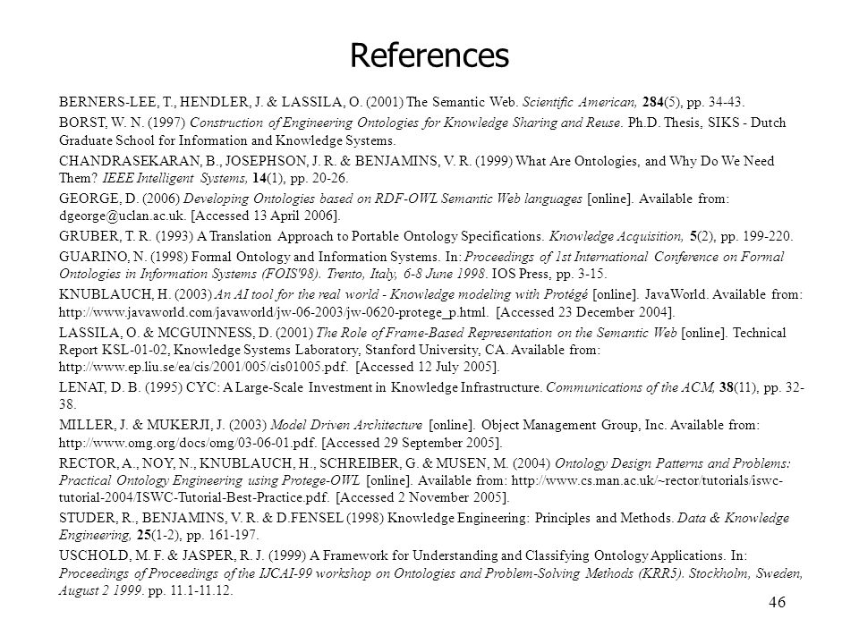 46 References BERNERS-LEE, T., HENDLER, J. & LASSILA, O. (2001) The Semantic Web. Scientific American, 284(5), pp. 34-43. BORST, W. N. (1997) Construc