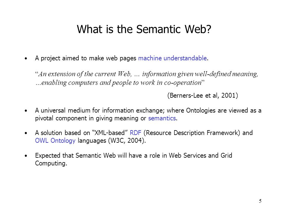 "5 What is the Semantic Web? A project aimed to make web pages machine understandable. ""An extension of the current Web, … information given well-defin"