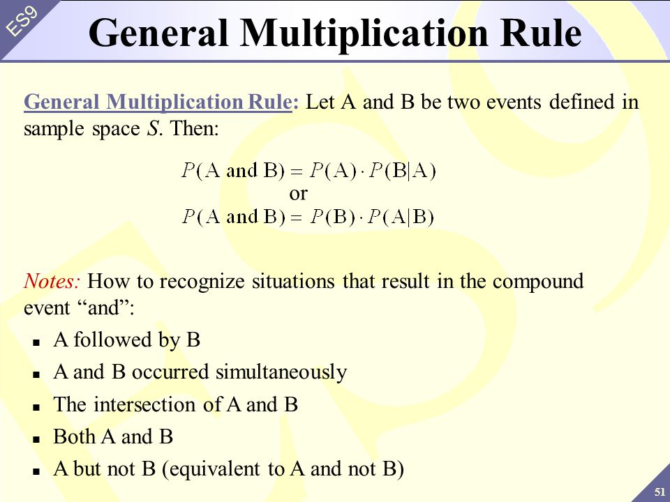 51 ES9 General Multiplication Rule General Multiplication Rule: Let A and B be two events defined in sample space S.