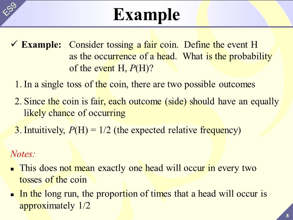 8 ES9 Example Example:Consider tossing a fair coin.
