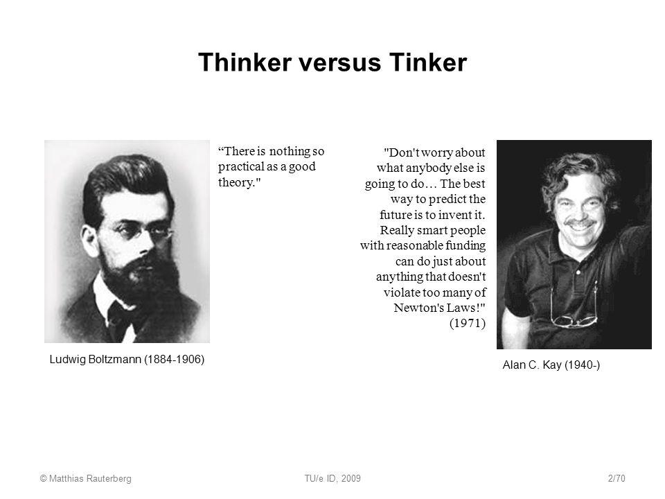 © Matthias RauterbergTU/e ID, 20092/70 Thinker versus Tinker Alan C.