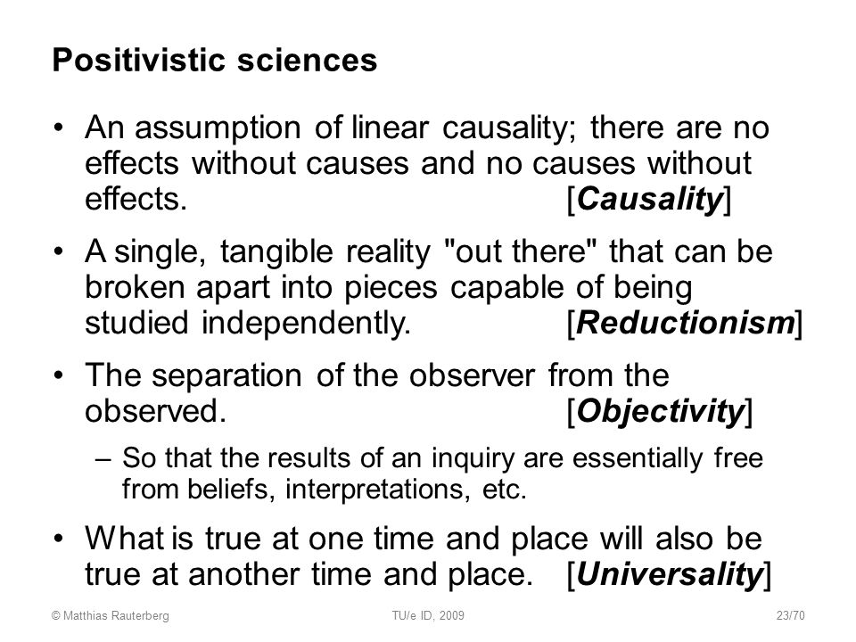 Positivistic sciences An assumption of linear causality; there are no effects without causes and no causes without effects. [Causality] A single, tang