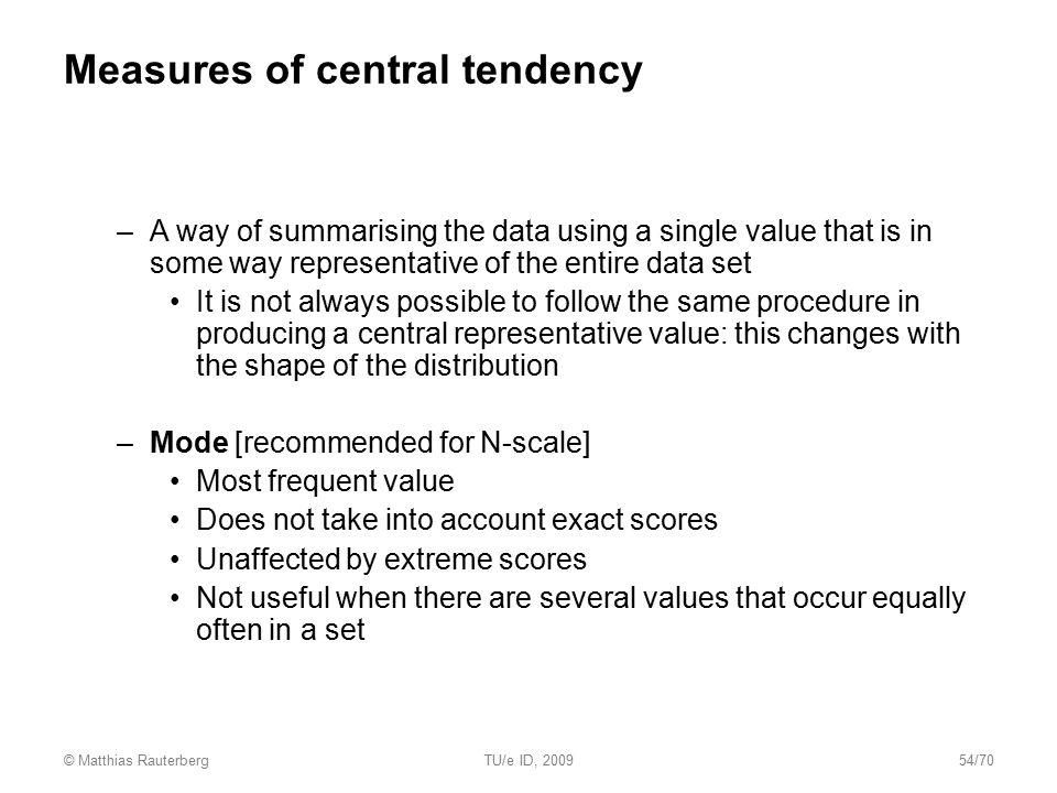 Measures of central tendency –A way of summarising the data using a single value that is in some way representative of the entire data set It is not a