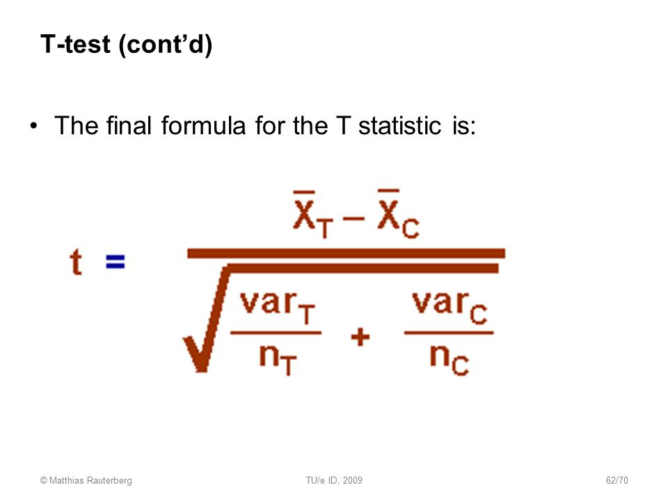 T-test (cont'd) The final formula for the T statistic is: © Matthias RauterbergTU/e ID, 200962/70