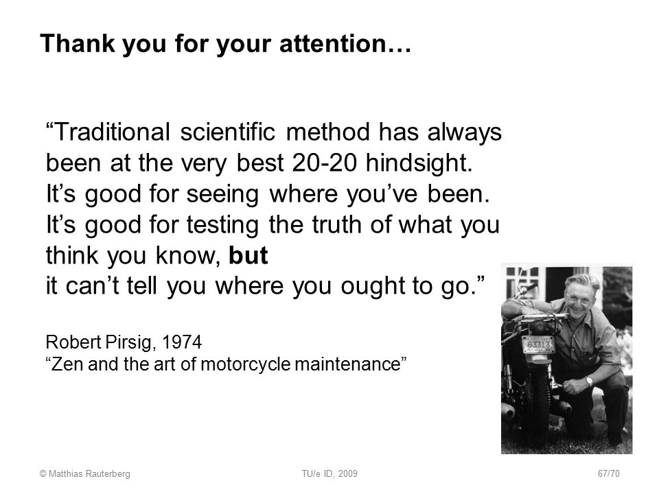"Thank you for your attention… ""Traditional scientific method has always been at the very best 20-20 hindsight. It's good for seeing where you've been."