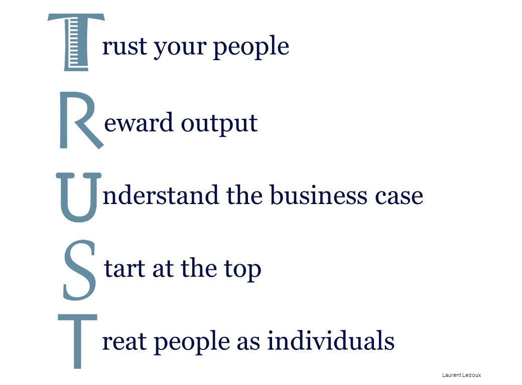 Laurent Ledoux rust your people eward output reat people as individuals nderstand the business case tart at the top