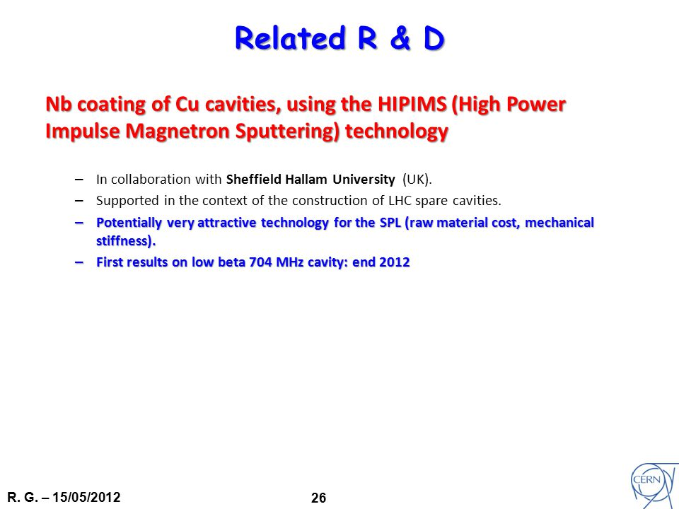R. G. – 15/05/2012 26 Related R & D Nb coating of Cu cavities, using the HIPIMS (High Power Impulse Magnetron Sputtering) technology – In collaboratio