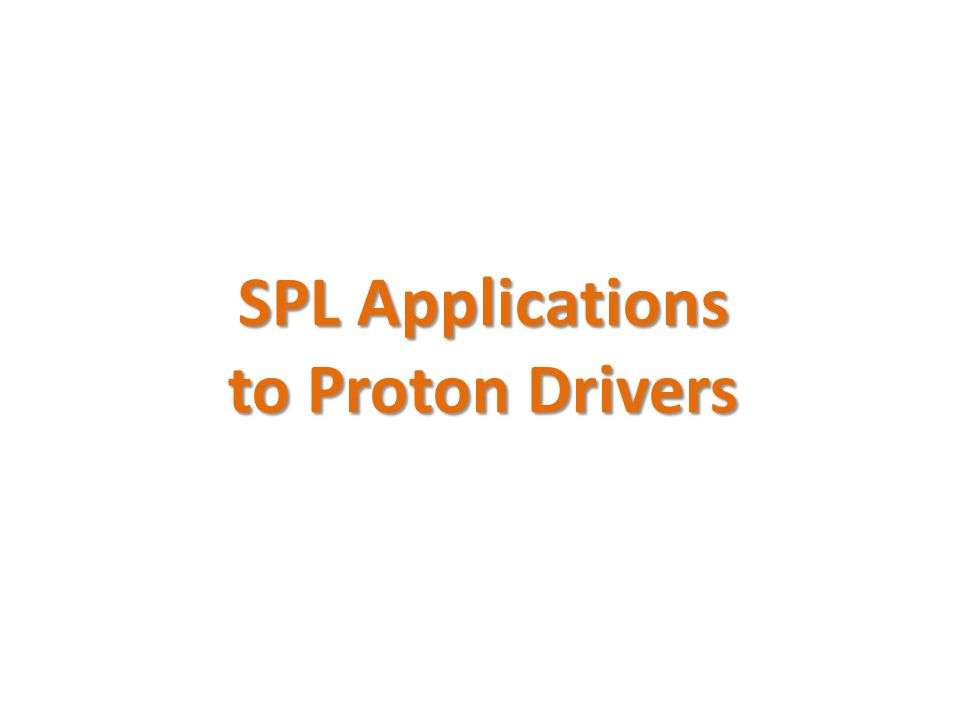 SPL Applications to Proton Drivers