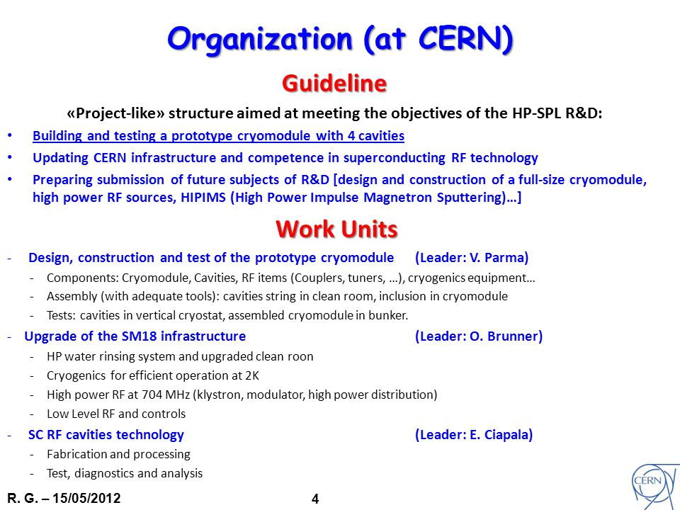 R. G. – 15/05/2012 4 Organization (at CERN) Guideline «Project-like» structure aimed at meeting the objectives of the HP-SPL R&D: Building and testing