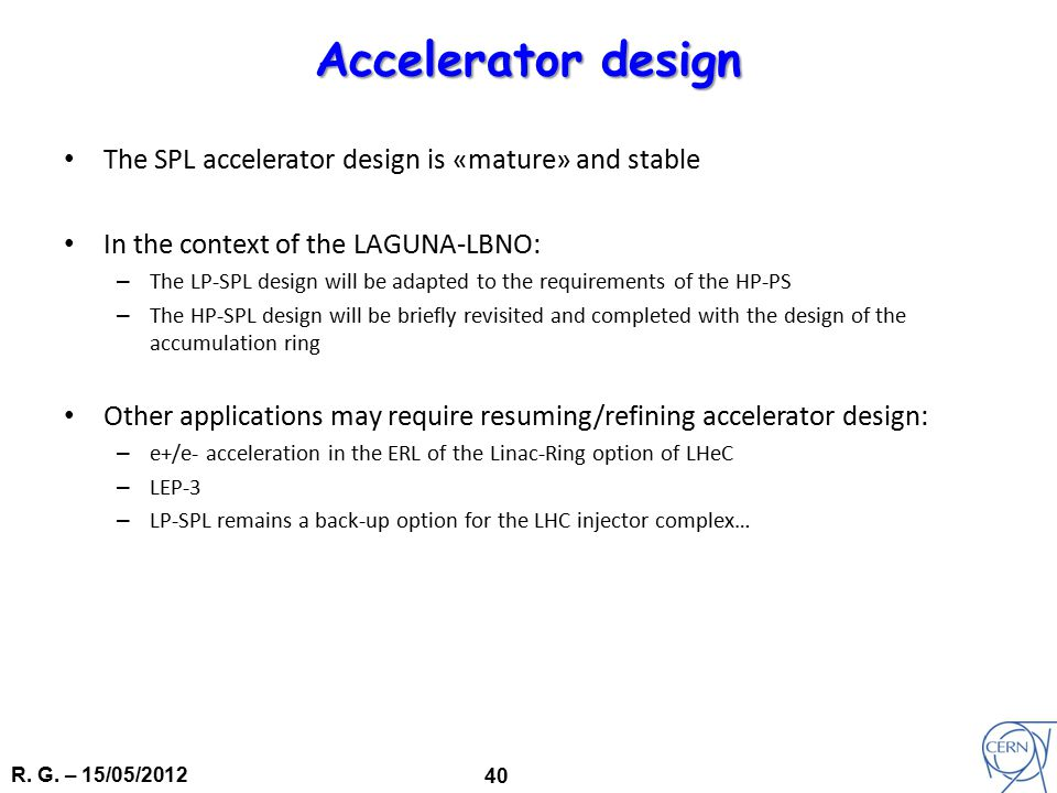 R. G. – 15/05/2012 40 Accelerator design The SPL accelerator design is «mature» and stable In the context of the LAGUNA-LBNO: – The LP-SPL design will