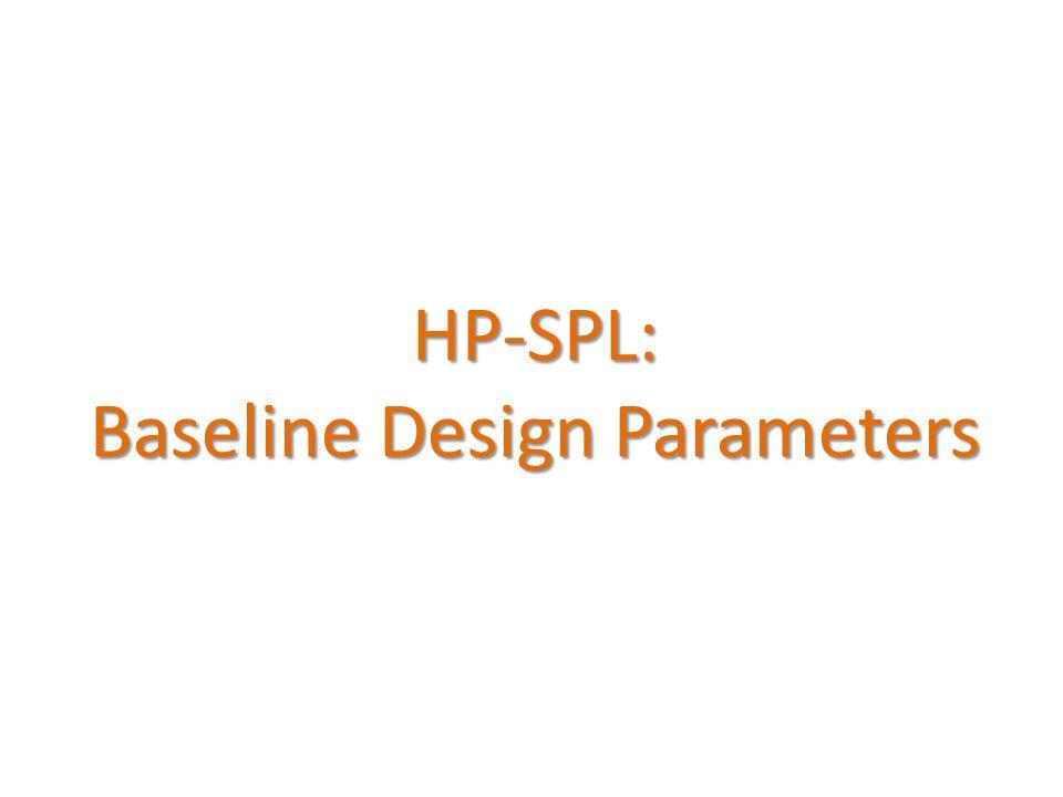 HP-SPL: Baseline Design Parameters