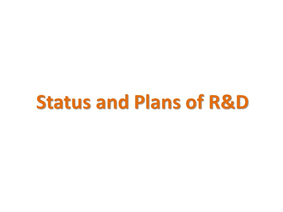 Status and Plans of R&D