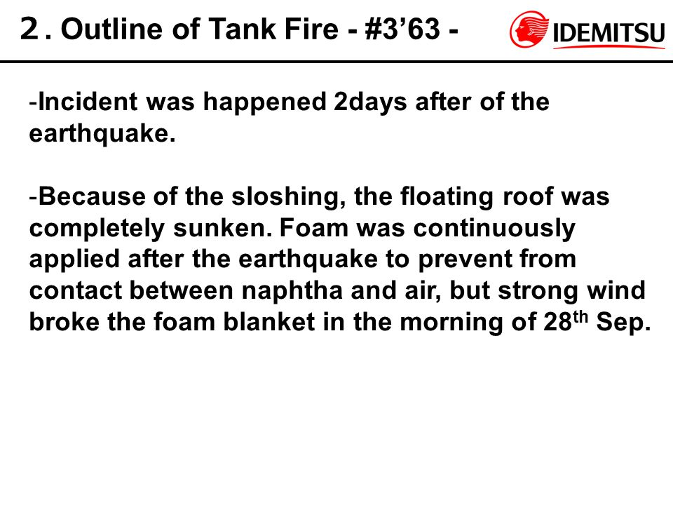 2. Outline of Tank Fire - #3'63 - -Incident was happened 2days after of the earthquake. -Because of the sloshing, the floating roof was completely sun
