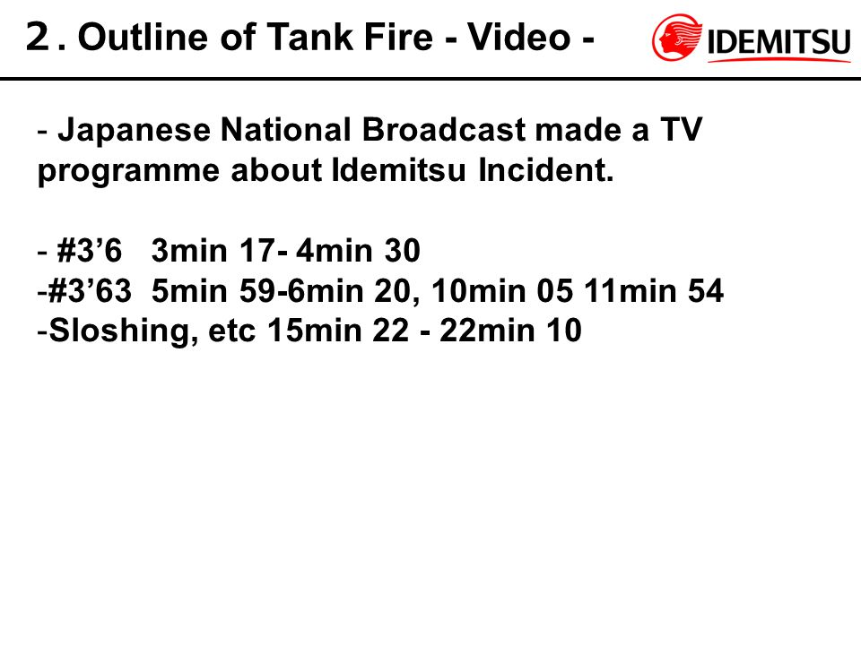 2. Outline of Tank Fire - Video - - Japanese National Broadcast made a TV programme about Idemitsu Incident. - #3'6 3min 17- 4min 30 -#3'63 5min 59-6m