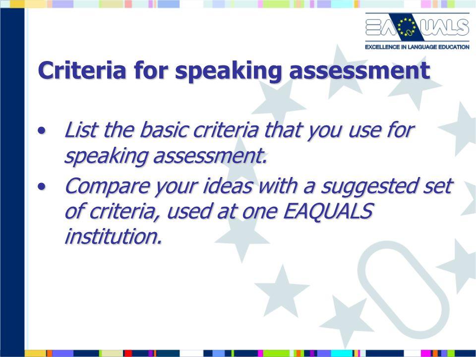 Criteria for speaking assessment List the basic criteria that you use for speaking assessment.