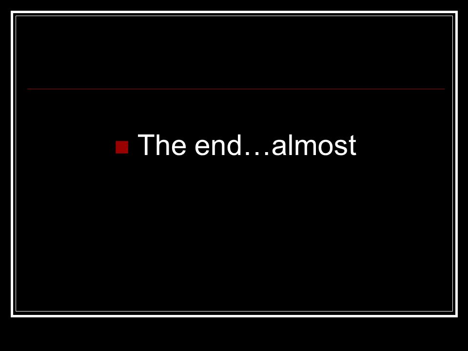 The end…almost