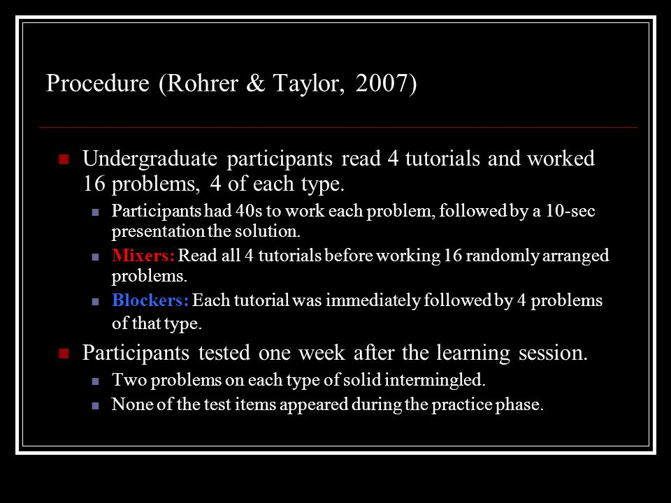Procedure (Rohrer & Taylor, 2007) Undergraduate participants read 4 tutorials and worked 16 problems, 4 of each type.
