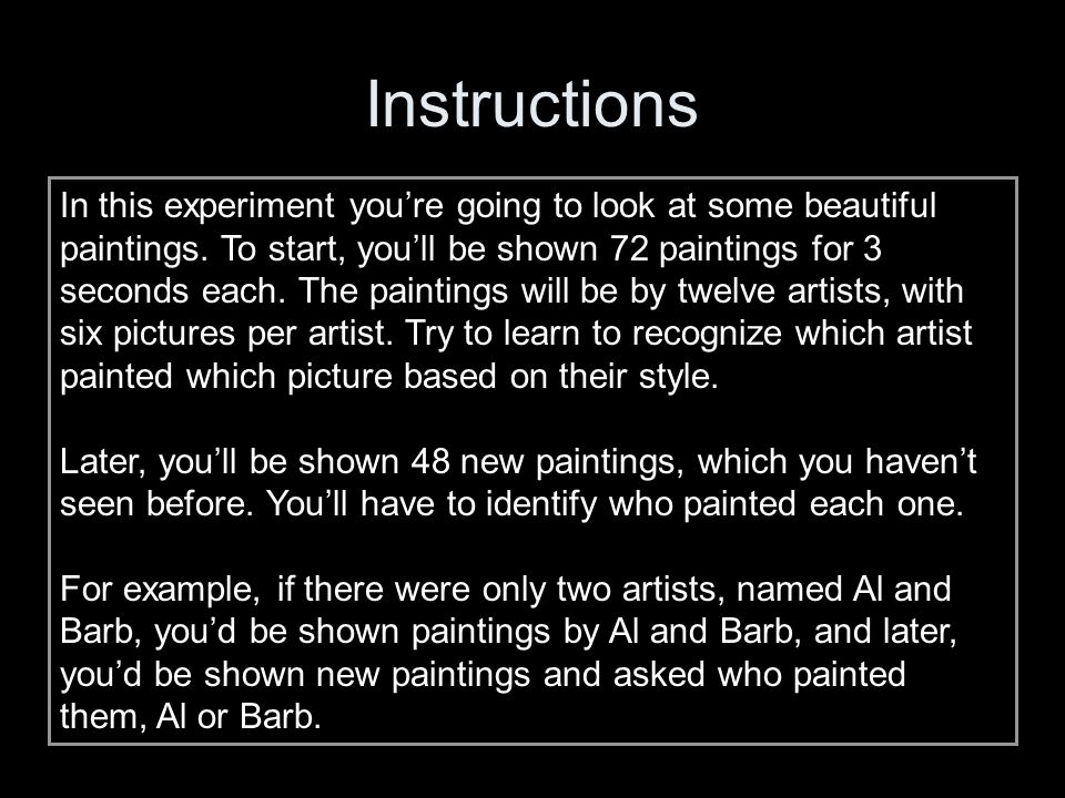 Instructions In this experiment you're going to look at some beautiful paintings.