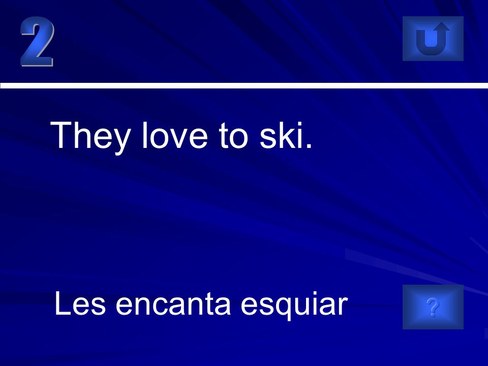 Les encanta esquiar They love to ski.