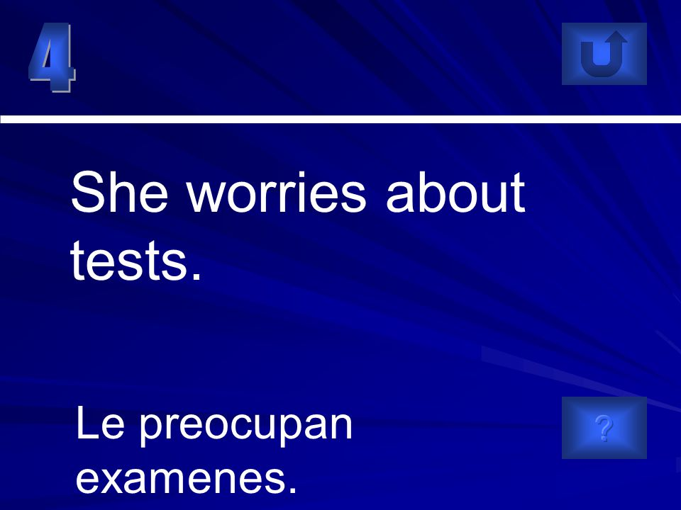 Le preocupan examenes. She worries about tests.