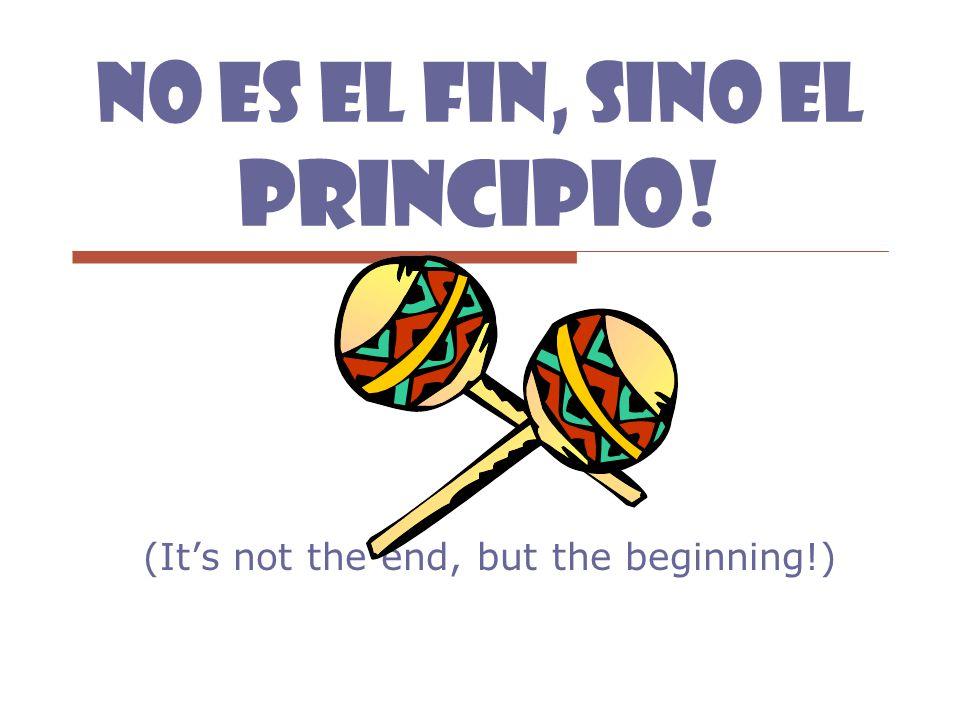 No es el Fin, sino el principio! (It's not the end, but the beginning!)