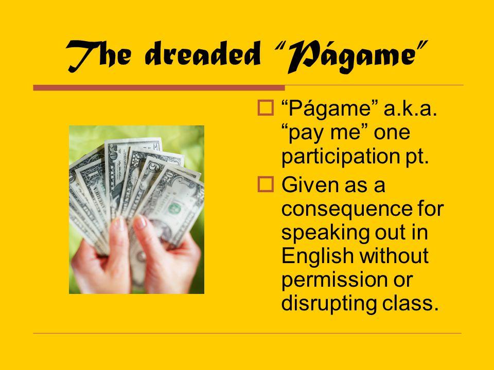 The dreaded Págame  Págame a.k.a. pay me one participation pt.