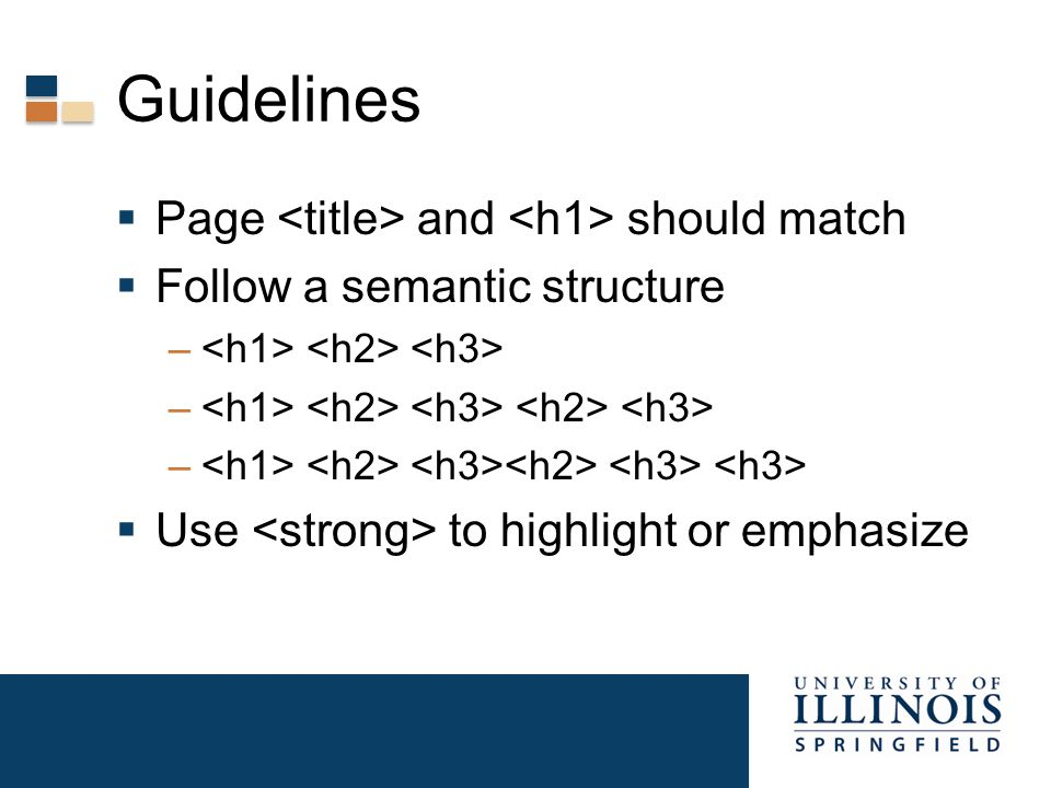 Guidelines  Page and should match  Follow a semantic structure –  Use to highlight or emphasize