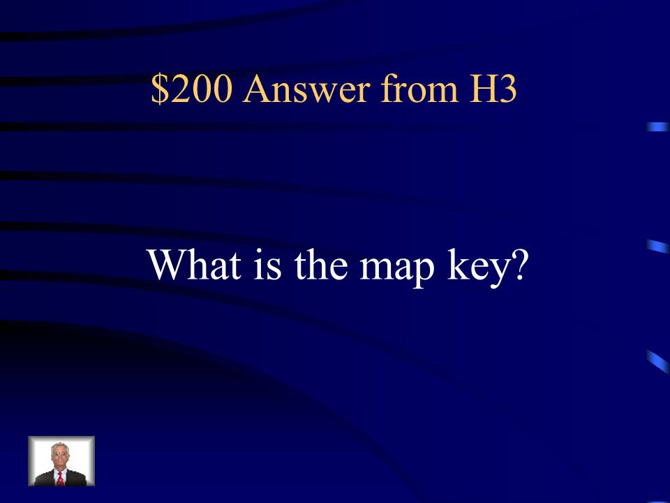 $200 Question from H3 Here you find out what each symbol stands for on a map; it might be called the legend, too.