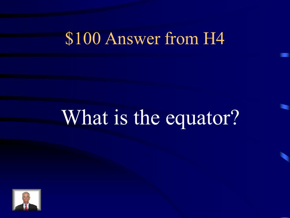 $100 Question from H4 This is an imaginary line of latitude around the center of the earth. It divides the earth into 2 halves. It lies at 0 degrees l