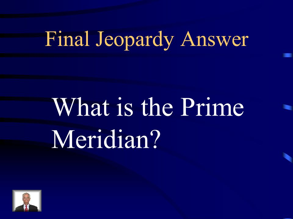 Final Jeopardy This imaginary line divides the world into the Eastern Hemisphere and the Western Hemisphere. Its longitude is 0 degrees.