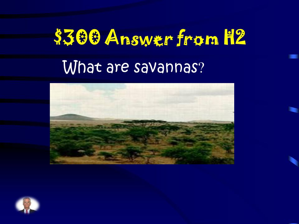 $300 Question from H2 What are grasslands known as in Africa