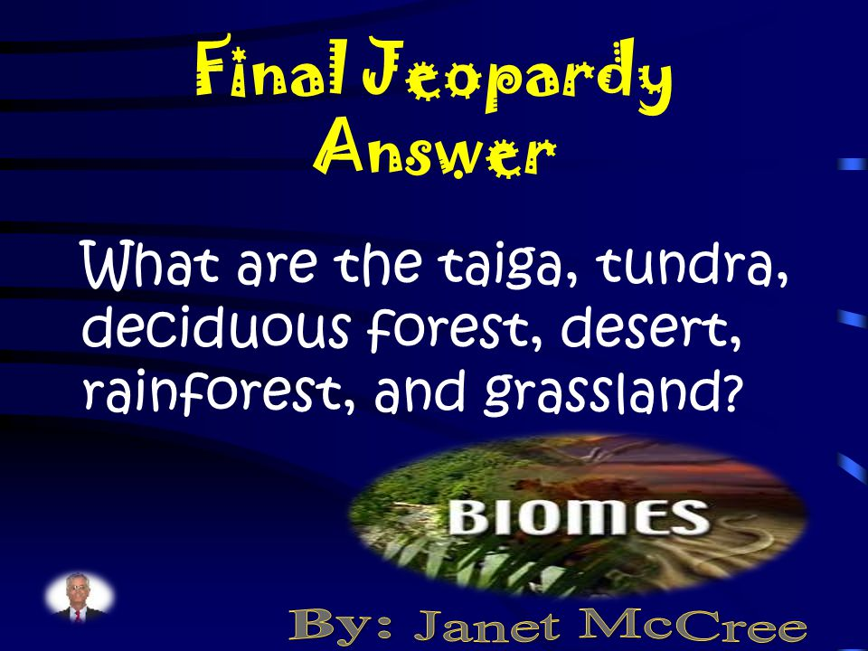 Final Jeopardy If a person searched for biomes in the United States of America, which biomes would that person find