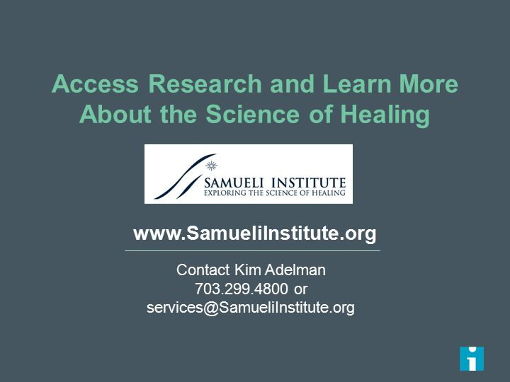 www.SamueliInstitute.org Access Research and Learn More About the Science of Healing Contact Kim Adelman 703.299.4800 or services@SamueliInstitute.org